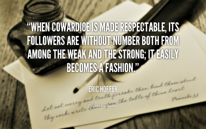 quote-Eric-Hoffer-when-cowardice-is-made-respectable-its-followers-49126